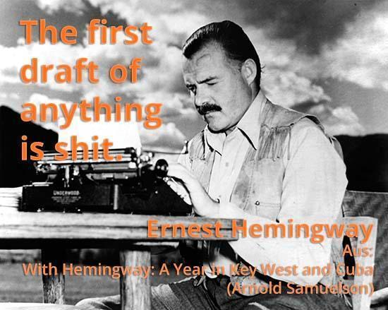 Hemingway: The first draft ist always shit.